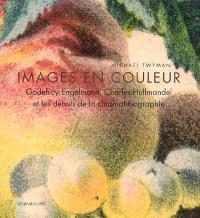 Images en couleur : Godefroy Engelmann, Charles Hullmandel et les débuts de la chromolithographie