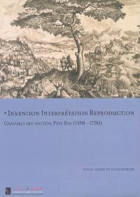 Invention, interprétation, reproduction : gravure des anciens Pays-Bas (1550-1700) : exposition, Douai, Musée de la Chartreuse, 4 nov. 2006-4 févr. 2007