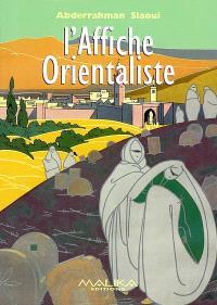 L'affiche orientaliste : un siècle de publicité à travers la collection de la fondation Abderrahman Slaoui