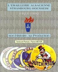 L'émaillerie alsacienne, Strasbourg-Hoenheim, 1923-1992 : son histoire, sa production