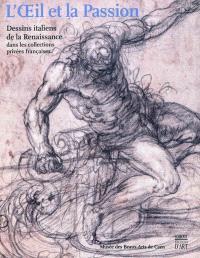 L'oeil et la passion, Dessins italiens de la Renaissance dans les collections privées françaises : Musée des beaux-arts de Caen, 19 mars-20 juin 2011