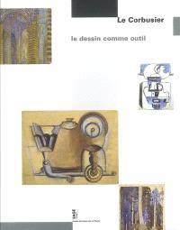 Le Corbusier : le dessin comme outil : exposition, Nancy, Musée des beaux-arts, 20 oct. 2006-22 janv. 2007