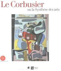 Le Corbusier ou La synthèse des arts : exposition, Genève, Musée Rath, 9 mars-6 août 2006