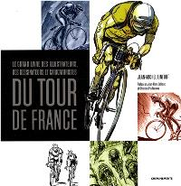 Le grand livre des illustrateurs, dessinateurs et caricaturistes du Tour de France
