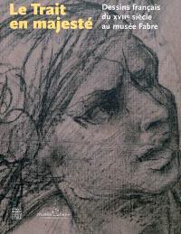 Le trait en majesté : dessins français du XVIIe siècle au Musée Fabre : exposition, Montpellier, Musée Fabre, 29 janv.-30 avr. 2011