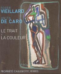 Le trait et la couleur : Roger Vieillard, Anita De Caro
