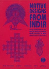 Native designs from India : body decoration, pottery, needlework, fabric, painting = Arts décoratifs indigène de l'Inde = Disegni indigeni dell'India = Disenos nativos de India = Eingeborenen-Designs aus Indien
