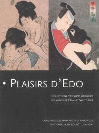 Plaisirs d'Edo : collections d'estampes japonaises des musées de Calais et Saint-Omer : exposition, du 16 mars 2007 au 17 juin 2007, Calais, Musée des beaux-arts et de la dentelle, Saint-Omer, Musée de l'Hôtel Sandelin