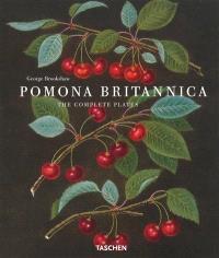 Pomona britannica : the complete plates = die vollständigen Tafeln = les planches complètes