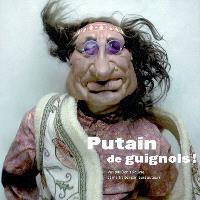 Putain de guignols ! : vus par Denis Rouvre et maltraités par leurs auteurs