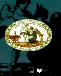 Questions d'étiquettes : mille et une étiquettes de 1830 à nos jours : exposition, Paris, Bibliothèque Forney, Hôtel de Sens, 1er octobre-28 décembre 2002