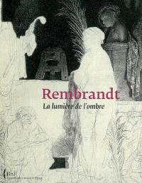 Rembrandt : la lumière de l'ombre