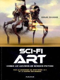 Sci-fi art : créer un univers de science-fiction : par le designer de Star Wars I & II et La guerre des mondes