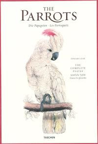 The parrots : the complete plates : 1830-1832, illustrations of the family of Psittacidae = Die Papageien : sämtliche talfen = Les perroquets : toutes les planches