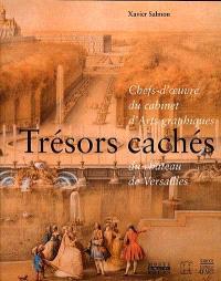 Trésors cachés : chefs-d'oeuvre du cabinet d'arts graphiques du château de Versailles : exposition, musées de Rouen, 9 mars-15 mai 2001, puis musées du Mans, 22 juin-2 sept. 2001