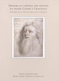 Trésors du cabinet des dessins du Musée Condé à Chantilly : histoire de la collection du duc d'Aumale