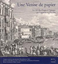 Une Venise de papier : la cité des Doges à l'époque de Canaletto et Tiepolo : chefs-d'oeuvre d'une collection d'estampes vénitiennes du XVIIIe siècle
