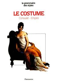 Le Costume : Consulat-Empire