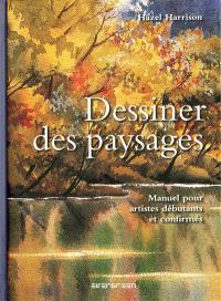 Dessiner des paysages : manuel pour artistes débutants et confirmés