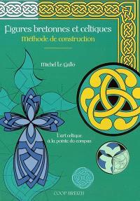 Figures bretonnes et celtiques : méthode de construction : l'art celtique à la pointe du compas