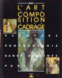 L'art de la composition et du cadrage : peinture, photographie, bande dessinée, publicité