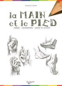 La main et le pied : forme, proportion, geste et action