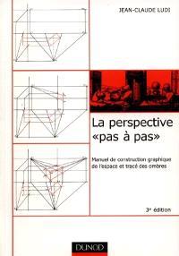 La perspective pas à pas : manuel de construction graphique de l'espace et tracé des ombres
