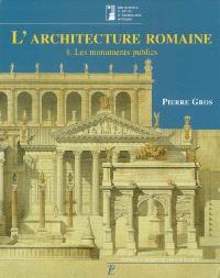 L'architecture romaine : du début du IIIe siècle av. J.-C. à la fin du Haut-Empire. Volume 1, Les monuments publics