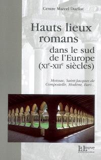 Hauts lieux romans dans le sud de l'Europe (XIe-XIIe siècles) : Moissac, Saint-Jacques-de-Compostelle, Modène, Bari...