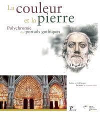 La couleur et la pierre : polychromie des portails gothiques : actes du colloque, Amiens, 12-14 octobre 2000