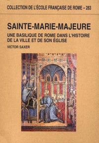 Sainte-Marie-Majeure : une Basilique de Rome dans l'histoire de la ville et de son église (Ve-XIIIe siècle)