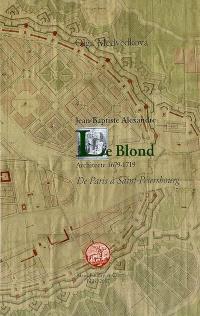 Jean-Baptiste Alexandre Le Blond : architecte 1679-1719 : de Paris à Saint-Pétersbourg