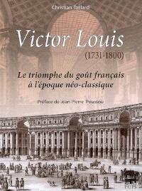 Victor Louis (1731-1800) : le triomphe du goût français à l'époque néo-classique