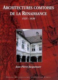 Architectures comtoises de la Renaissance : 1525-1636