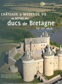 Châteaux et modes de vie au temps des ducs de Bretagne : XIIIe-XVIe siècles