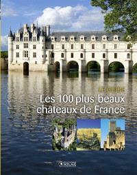 Les 100 plus beaux châteaux de France : le guide