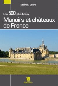 Les 500 plus beaux manoirs et châteaux de France