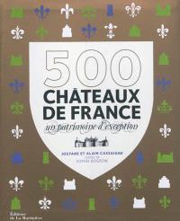 500 châteaux de France : un patrimoine d'exception