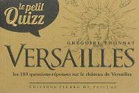 Le petit quizz Versailles : les 100 questions-réponses sur l'histoire du château de Versailles