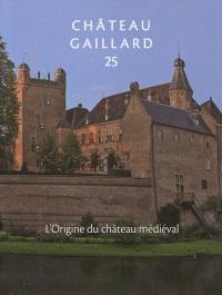 Château-Gaillard : études de castellologie médiévale. Volume 25, L'origine du château médiéval : actes du colloque international de Rindern (Allemagne), 28 août-3 septembre 2010