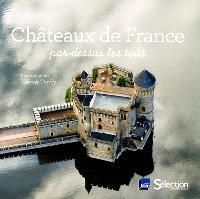 Châteaux de France : par-dessus les toits