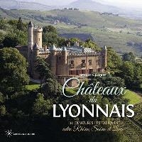 Châteaux du Lyonnais : 130 demeures historiques entre Rhône, Saône et Loire