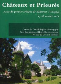 Châteaux et prieurés : actes du premier Colloque de Bellecroix (Chagny), 15-16 octobre 2011