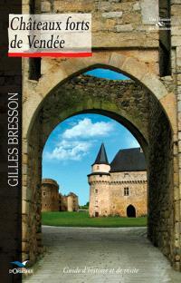 Châteaux forts de Vendée : guide d'histoire et de visite