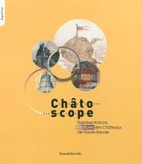 Châtoscope : représentations multiples des châteaux de Haute-Savoie : exposition, Clermont, Château de Clermont, du 1er mai au 30 septembre 2013