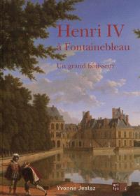 Henri IV à Fontainebleau : un grand bâtisseur