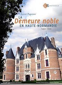 La demeure noble en Haute-Normandie : 1450-1600