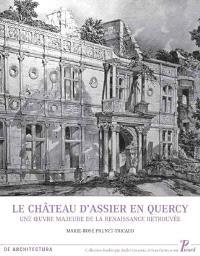 Le château d'Assier en Quercy : une oeuvre majeure de la Renaissance retrouvée