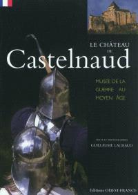 Le château de Castelnaud : Musée de la guerre au Moyen Age