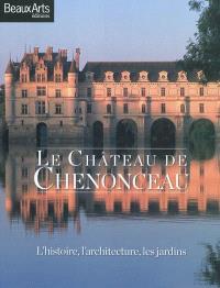 Le château de Chenonceau : l'histoire, l'architecture, les jardins